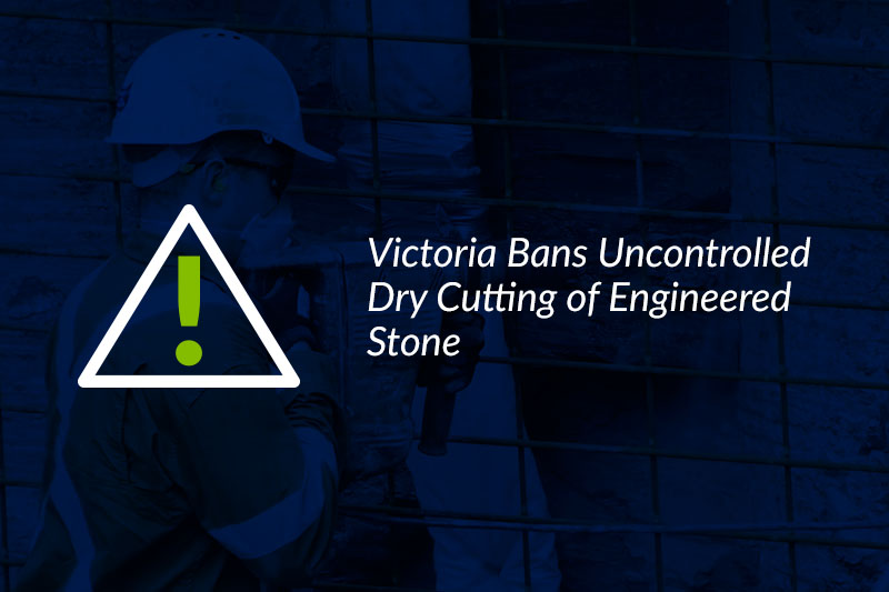 WorkSafe Victoria Announces Ban on Uncontrolled Dry Cutting of Engineered Stone