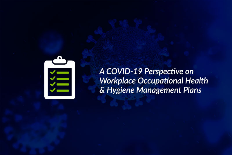 A COVID-19 Perspective on Workplace Occupational Health & Hygiene Management Plans